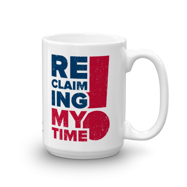 Reclaiming My Time! Mug