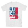 Reclaiming My Time! Tee